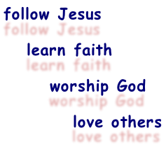 follow Jesus     learn faith        worship God           love others